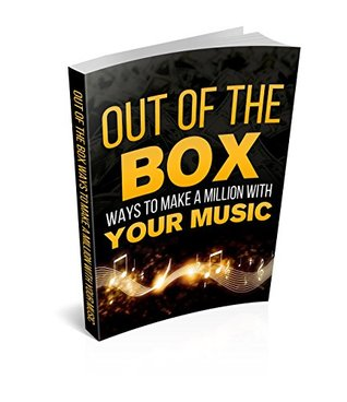 Out of the Box: Ways to Make a Million with Your Music