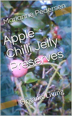 Apple Chilli Jelly Preserves: Organic Living