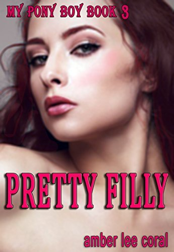Pretty Filly: My Pony Boy - Book 3