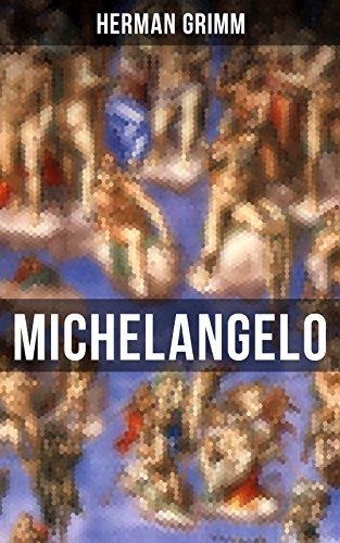 Michelangelo: Sein Leben in Geschichte und Kultur seiner Zeit, der Blütezeit der Kunst in Florenz und Rom