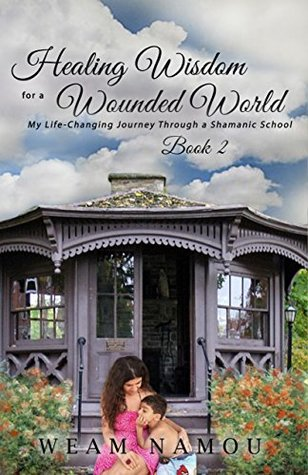 Healing Wisdom for a Wounded World: My Life-Changing Journey Through a Shamanic School (Book 2)