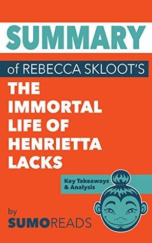 Summary of Rebecca Skloot's The Immortal Life of Henrietta Lacks: Key Takeaways & Analysis