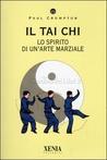 Il Tai Chi: [Lo Spirito Di Un'arte Marziale]