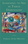 Learning to See in Three Dimensions: Poetry