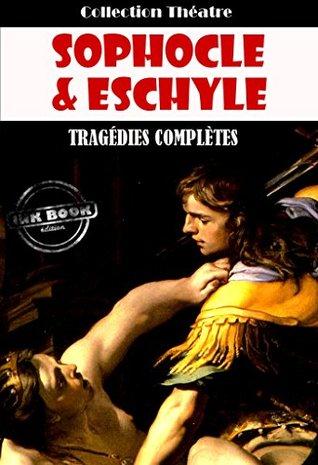 Tragédies complètes d'Eschyle et de Sophocle: édition intégrale