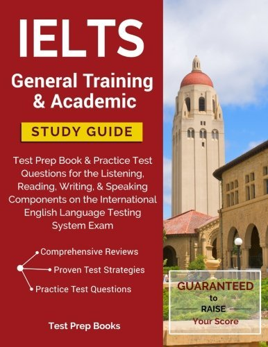 IELTS General Training & Academic Study Guide: Test Prep Book & Practice Test Questions for the Listening, Reading, Writing, & Speaking Components on the International English Language Testing System Exam