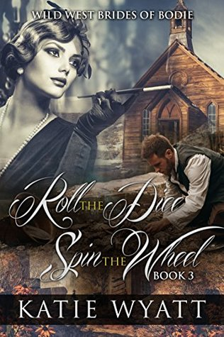 Roll the Dice, Spin the Wheel (Wild West Brides of Bodie #3)