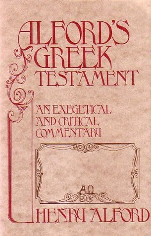 Alford's Greek Testament: An Exegetical and Critical Commentary, Volume I Part 1 Matthew-Mark