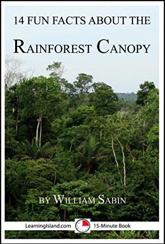 14 Fun Facts About the Rainforest Canopy: A 15-Minute Book (15-Minute Books 49)
