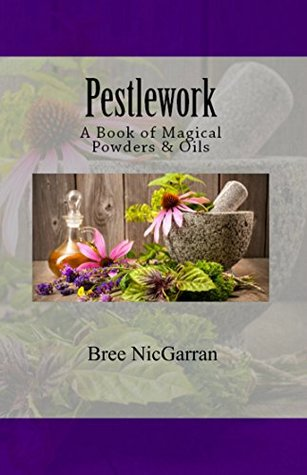 Pestlework: A Book of Magical Powders & Oils