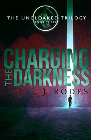 Charging the Darkness by J. Rodes