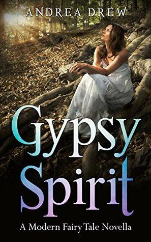 Gypsy Spirit: A Modern Day Fairy Tale Novella