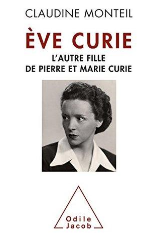 Ève Curie : L'autre fille de Pierre et Marie Curie
