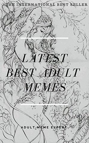LATEST BEST ADULT XXX MEMES: Sexy Adult XXX Memes & Pictures Book - Adult Jokes, NSFW, Memes Free, Sexy Memes, Sexy Books