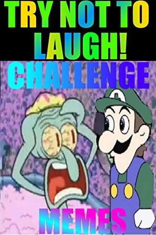 MEMES: HARDEST TRY NOT TO LAUGH CHALLENGE!!! IF YOU WIN YOU CAN HAVE MY KIDNEYS... IF YOU CRINGE YOU LOSE SO DONT GET GIGGLY 3000+ MEMES BEST FREE SPONGEBOB ... JOKES MARIO LUIGI ZELDA YOSHI PRINCESS PEAC