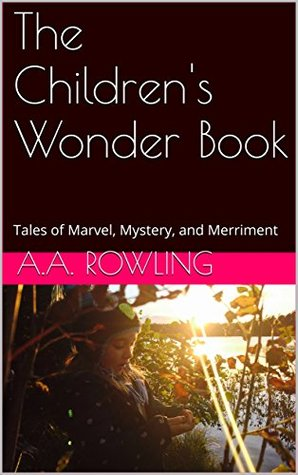 The Children's Wonder Book: Tales of Marvel, Mystery, and Merriment
