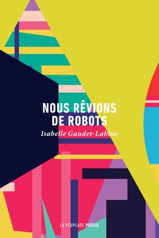 Nous rêvions de robots by Isabelle Gaudet-Labine