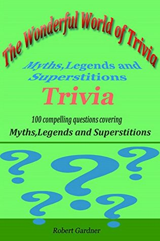 The Wonderful World of Trivia: Myths,Legends and Superstitions Trivia