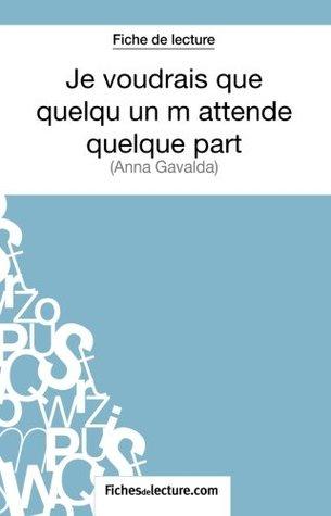 Je voudrais que quelqu'un m'attende quelque part d'Anna Gavalda (Fiche de lecture): Analyse Complète De L'oeuvre