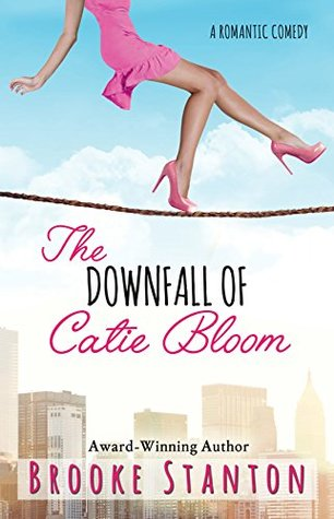 The Downfall of Catie Bloom: a romantic comedy