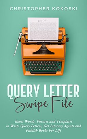 Query Letter Swipe File: Exact Words, Phrases and Templates to Write ...