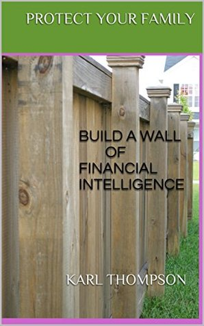 BUILD A WALL OF FINANCIAL INTELLIGENCE: KARL THOMPSON