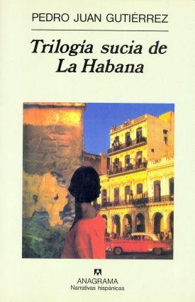 Trilogía sucia de La Habana by Pedro Juan Gutiérrez