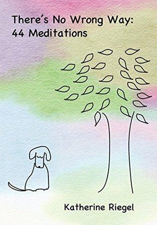 There's No Wrong Way: 44 Meditations