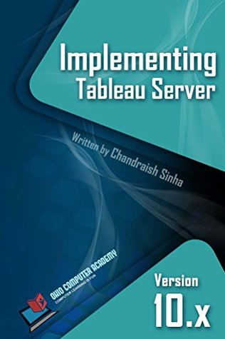 Implementing Tableau Server: A Guide to implementing Tableau Server