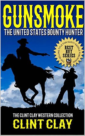 Gunsmoke: The United States Bounty Hunter: A Western Adventure (The Clint Clay Western Collection Book 1)