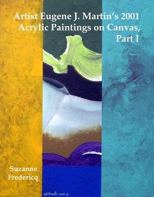 Artist Eugene J. Martin' s 2001 Acrylic Paintings on Canvas, Part 1