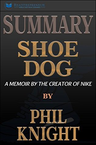Summary: Shoe Dog: A Memoir by the Creator of Nike