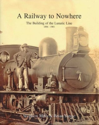 A Railway to Nowhere, The Building of th...
