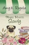Make Haste Slowly (Short Creek Mystery Series, #1)