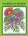 Flowers of Wonder: A Coloring Book of Fabulous Fantasy Flowers