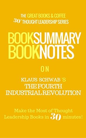 BOOK SUMMARY: The Fourth Industrial Revolution by Klaus Schwab |: Summarizing great innovation & technology books | Book summaries to Think Smarter, be ... (The 30' Thought Leadership Series - 2)