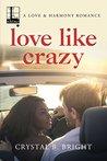 Love Like Crazy (A Love & Harmony Romance #2)