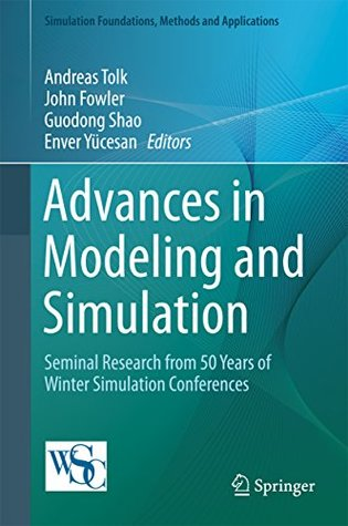 Advances in Modeling and Simulation: Seminal Research from 50 Years of Winter Simulation Conferences (Simulation Foundations, Methods and Applications)