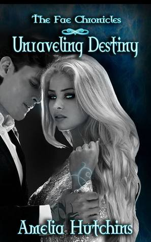 Unraveling Destiny (The Fae Chronicles, #5)