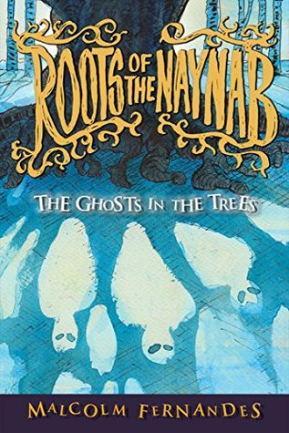 Roots of the Naynab: The Ghosts in the Trees (A Fantasy Mystery Series of Lore and Horrors- Book 1)