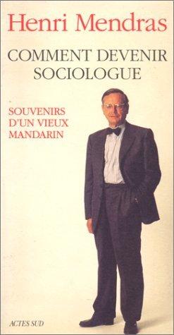 Comment devenir sociologue : souvenirs d'un vieux mandarin par Henri Mendras