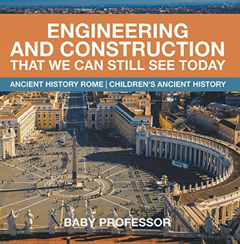 Engineering and Construction That We Can Still See Today - Ancient History Rome | Children's Ancient History