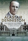Alastair Denniston: Code-breaking From Room 40 to Berkeley Street and the Birth of GCHQ