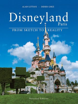 Disneyland Paris : From Sketch to Reality