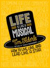 Life Is Like a Musical: How Broadway Can Help You Live Your Best Life