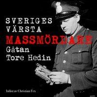 Sveriges värsta massmördare - gåtan Tore Hedin
