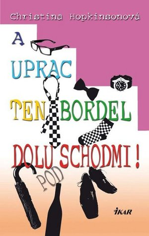 A uprac si ten bordel pod schodmi!