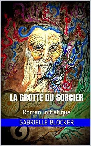 La Grotte du Sorcier: Roman initiatique