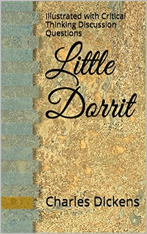 Little Dorrit: Illustrated with Critical Thinking Discussion Questions