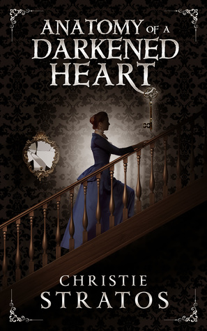 Anatomy of a Darkened Heart by Christie Stratos